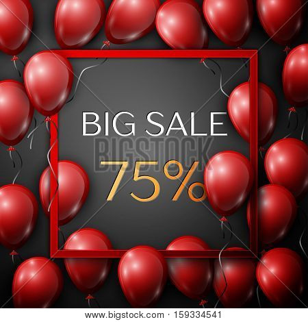Realistic red balloons with text Big Sale 75 percent Discounts in square red frame over black background. SALE concept for shopping, mobile devices, online shop. Vector illustration
