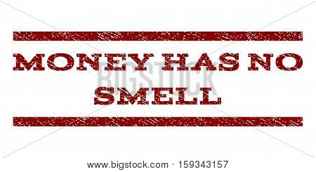 Money Has No Smell watermark stamp. Text tag between horizontal parallel lines with grunge design style. Rubber seal dark red stamp with dirty texture. Vector ink imprint on a white background.