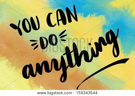 You can do anything motivational message on colorful painted background
