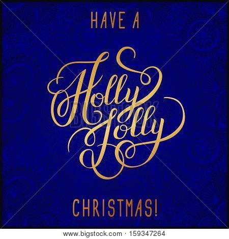 original gold have a holly jolly christmas hand written phrase on blue ornamental background, calligraphy vector illustration