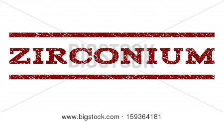 Zirconium watermark stamp. Text tag between horizontal parallel lines with grunge design style. Rubber seal dark red stamp with dirty texture. Vector ink imprint on a white background.