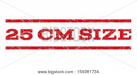 25 cm Size watermark stamp. Text caption between horizontal parallel lines with grunge design style. Rubber seal red stamp with unclean texture. Vector ink imprint on a white background.