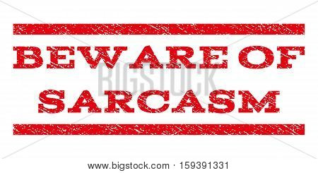 Beware Of Sarcasm watermark stamp. Text tag between horizontal parallel lines with grunge design style. Rubber seal red stamp with scratched texture. Vector ink imprint on a white background.