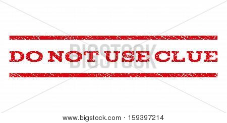 Do Not Use Clue watermark stamp. Text tag between horizontal parallel lines with grunge design style. Rubber seal red stamp with dust texture. Vector ink imprint on a white background.