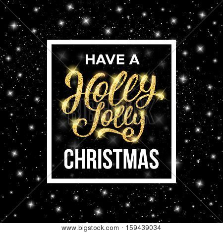 Have a Holly Jolly Christmas gold typography text in frame on black starry background. Vector illustration for Xmas with season greetings.