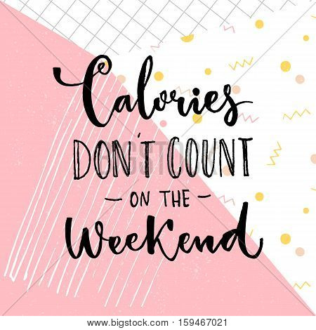 Calories don't count on the weekend. Funny saying about diet and desserts. Cafe poster with inspirational quote on pink abstract background