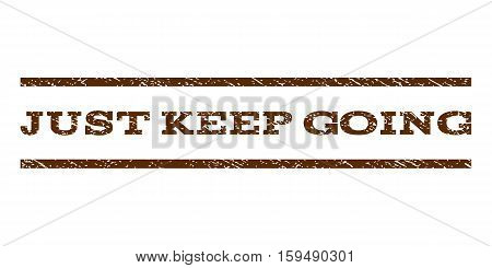 Just Keep Going watermark stamp. Text tag between horizontal parallel lines with grunge design style. Rubber seal brown stamp with unclean texture. Vector ink imprint on a white background.