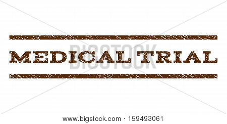 Medical Trial watermark stamp. Text tag between horizontal parallel lines with grunge design style. Rubber seal brown stamp with dust texture. Vector ink imprint on a white background.