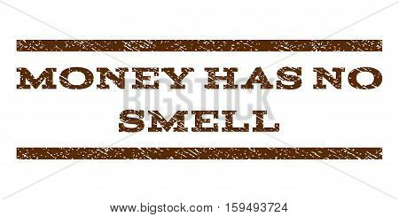 Money Has No Smell watermark stamp. Text caption between horizontal parallel lines with grunge design style. Rubber seal brown stamp with scratched texture. Vector ink imprint on a white background.