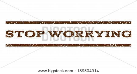 Stop Worrying watermark stamp. Text caption between horizontal parallel lines with grunge design style. Rubber seal brown stamp with dirty texture. Vector ink imprint on a white background.