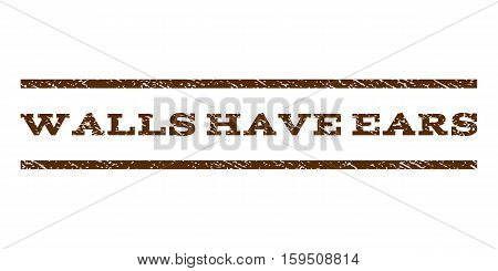 Walls Have Ears watermark stamp. Text caption between horizontal parallel lines with grunge design style. Rubber seal brown stamp with scratched texture. Vector ink imprint on a white background.