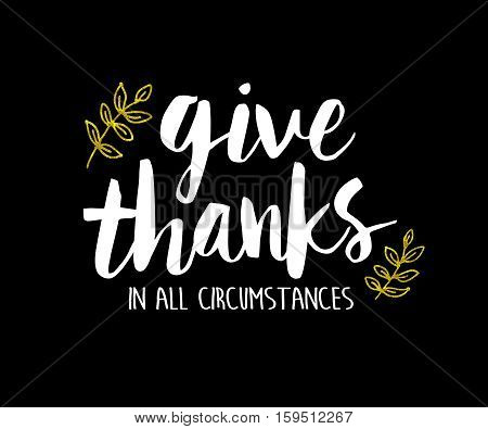 Give Thanks in all circumstances Bible Scripture Art White and Gold on Black Background