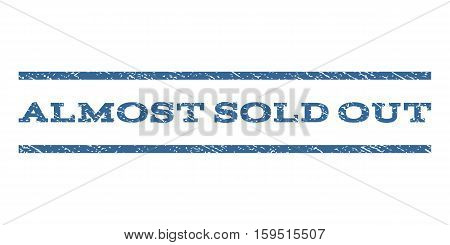 Almost Sold Out watermark stamp. Text caption between horizontal parallel lines with grunge design style. Rubber seal cobalt blue stamp with scratched texture.