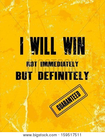 Inspiring motivation quote with text I Will Win. Not Immediately But Definitely. Vector typography poster design concept