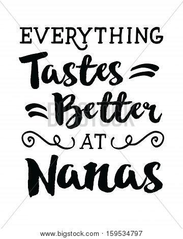 Everything Taste Better at Nanas Typography Printable Design
