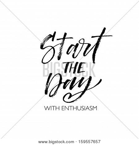 Start the day with enthusiasm phrase. Ink illustration. Modern brush calligraphy. Isolated on white background.