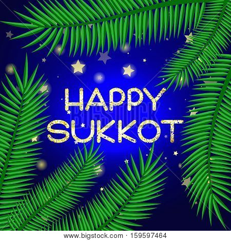 Sukkot festival greeting card. Happy Sukkot text. Palm leaves and starry sky on background. Vector illustration.