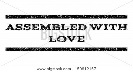 Assembled With Love watermark stamp. Text caption between horizontal parallel lines with grunge design style. Rubber seal black stamp with dust texture. Vector ink imprint on a white background.