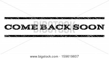 Come Back Soon watermark stamp. Text caption between horizontal parallel lines with grunge design style. Rubber seal black stamp with dirty texture. Vector ink imprint on a white background.