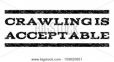 Crawling Is Acceptable watermark stamp. Text caption between horizontal parallel lines with grunge design style. Rubber seal black stamp with unclean texture. Vector ink imprint on a white background.