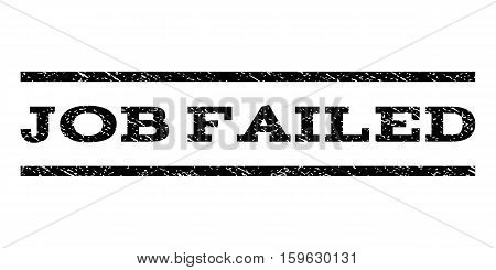 Job Failed watermark stamp. Text caption between horizontal parallel lines with grunge design style. Rubber seal black stamp with dust texture. Vector ink imprint on a white background.