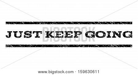 Just Keep Going watermark stamp. Text tag between horizontal parallel lines with grunge design style. Rubber seal black stamp with scratched texture. Vector ink imprint on a white background.