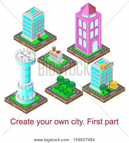 Create your own city. First part. Vector illustration. Isometric view