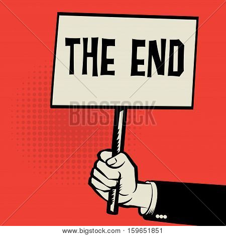 Poster in hand business concept with text The End vector illustration