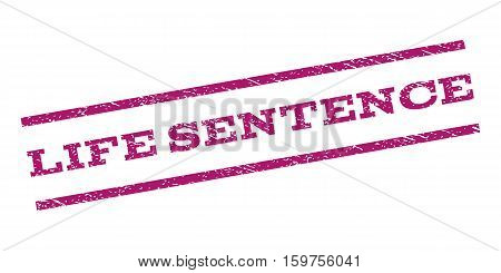 Life Sentence watermark stamp. Text tag between parallel lines with grunge design style. Rubber seal stamp with unclean texture. Vector purple color ink imprint on a white background.