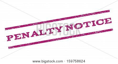 Penalty Notice watermark stamp. Text tag between parallel lines with grunge design style. Rubber seal stamp with unclean texture. Vector purple color ink imprint on a white background.