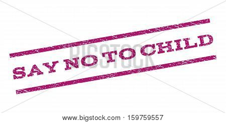 Say No To Child watermark stamp. Text caption between parallel lines with grunge design style. Rubber seal stamp with scratched texture. Vector purple color ink imprint on a white background.