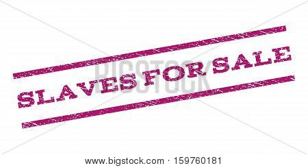 Slaves For Sale watermark stamp. Text tag between parallel lines with grunge design style. Rubber seal stamp with scratched texture. Vector purple color ink imprint on a white background.