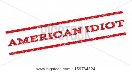 American Idiot watermark stamp. Text caption between parallel lines with grunge design style. Rubber seal stamp with dust texture. Vector red color ink imprint on a white background.