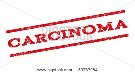 Carcinoma watermark stamp. Text caption between parallel lines with grunge design style. Rubber seal stamp with unclean texture. Vector red color ink imprint on a white background.