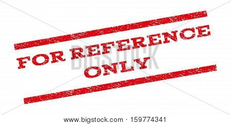 For Reference Only watermark stamp. Text tag between parallel lines with grunge design style. Rubber seal stamp with unclean texture. Vector red color ink imprint on a white background.