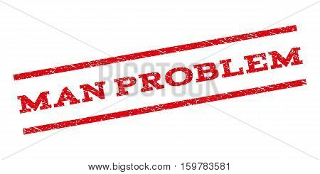 Man Problem watermark stamp. Text tag between parallel lines with grunge design style. Rubber seal stamp with scratched texture. Vector red color ink imprint on a white background.