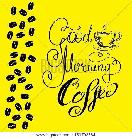 Good morning coffee and coffee beans, hand drawn lettering , stock vector illustration