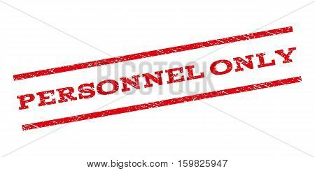 Personnel Only watermark stamp. Text tag between parallel lines with grunge design style. Rubber seal stamp with scratched texture. Vector red color ink imprint on a white background.