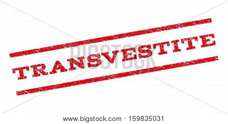 Transvestite watermark stamp. Text caption between parallel lines with grunge design style. Rubber seal stamp with dust texture. Vector red color ink imprint on a white background.