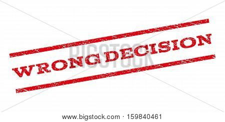Wrong Decision watermark stamp. Text caption between parallel lines with grunge design style. Rubber seal stamp with unclean texture. Vector red color ink imprint on a white background.