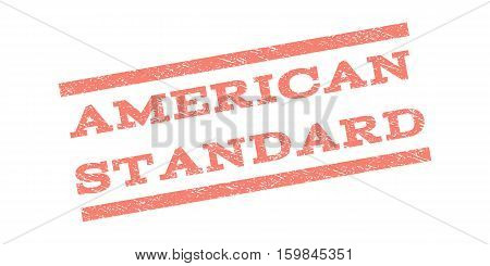 American Standard watermark stamp. Text caption between parallel lines with grunge design style. Rubber seal stamp with dust texture. Vector salmon color ink imprint on a white background.