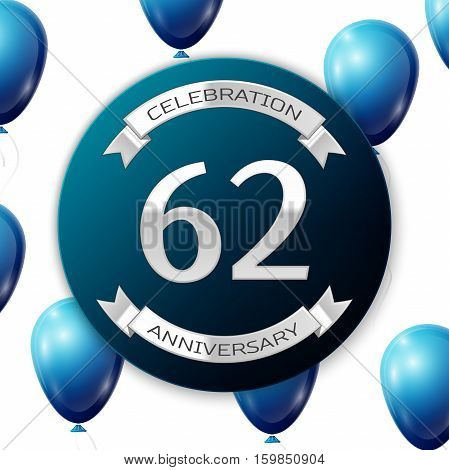 Silver number sixty two years anniversary celebration on blue circle paper banner with silver ribbon. Realistic blue balloons with ribbon on white background. Vector illustration.