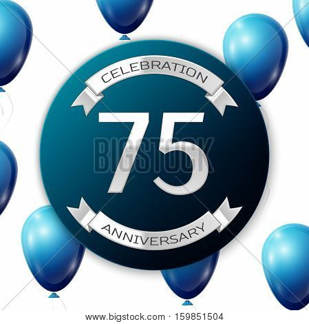 Silver number seventy five years anniversary celebration on blue circle paper banner with silver ribbon. Realistic blue balloons with ribbon on white background. Vector illustration.