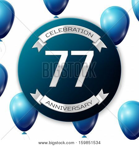 Silver number seventy seven years anniversary celebration on blue circle paper banner with silver ribbon. Realistic blue balloons with ribbon on white background. Vector illustration.