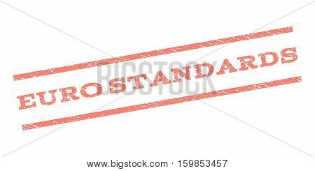 Euro Standards watermark stamp. Text caption between parallel lines with grunge design style. Rubber seal stamp with dust texture. Vector salmon color ink imprint on a white background.