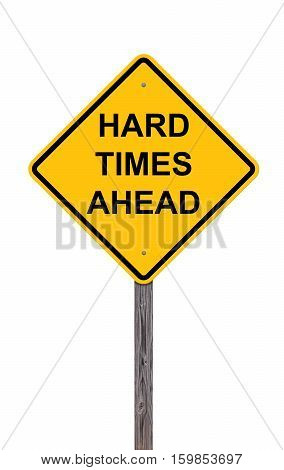 Caution Sign Isolated On White - Hard Times Ahead