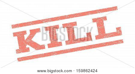 Kill watermark stamp. Text caption between parallel lines with grunge design style. Rubber seal stamp with unclean texture. Vector salmon color ink imprint on a white background.