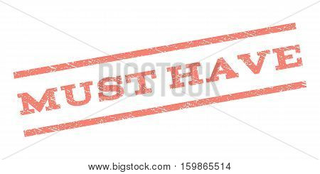 Must Have watermark stamp. Text caption between parallel lines with grunge design style. Rubber seal stamp with unclean texture. Vector salmon color ink imprint on a white background.