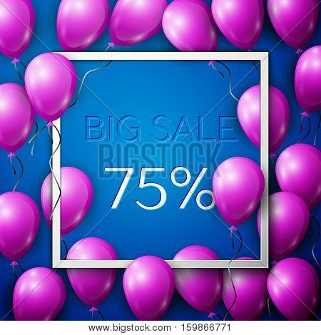 Realistic purple balloons with black ribbon in centre text Big Sale 75 percent Discounts in white square frame over blue background. SALE concept for shopping, mobile devices, online shop. Vector