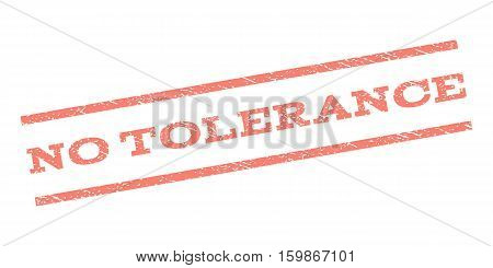 No Tolerance watermark stamp. Text caption between parallel lines with grunge design style. Rubber seal stamp with unclean texture. Vector salmon color ink imprint on a white background.